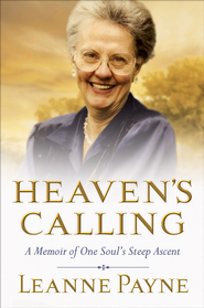 Heaven's Calling: A Memoir of One Soul's Steep Ascent - eBook  -     By: Leanne Payne