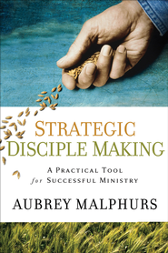 Strategic Disciple Making: A Practical Tool for Successful Ministry - eBook  -     By: Aubrey Malphurs
