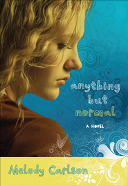 Anything but Normal: A Novel - eBook  -     By: Melody Carlson