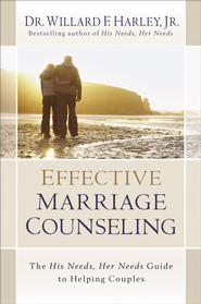 Effective Marriage Counseling: The His Needs, Her Needs Guide to Helping Couples - eBook  -     By: Willard F. Harley Jr.