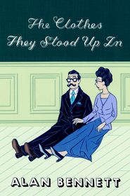 The Clothes They Stood Up In - eBook  -     By: Alan Bennett