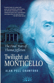 Twilight at Monticello: The Final Years of Thomas Jefferson - eBook  -     By: Alan Pell Crawford