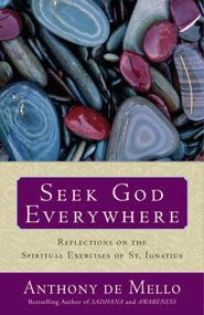 Seek God Everywhere: Reflections on the Spiritual Exercises of St. Ignatius - eBook  -     By: Anthony De Mello