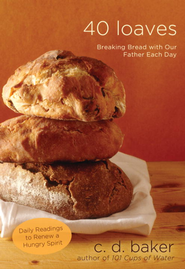 Forty Loaves: Breaking Bread with Our Father Each Day - eBook  -     By: C.D. Baker