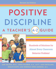 Positive Discipline: A Teacher's A-Z Guide: Hundreds of Solutions for Almost Every Classroom Behavior Problem! - eBook  -     By: Jane Nelsen, Linda Escobar