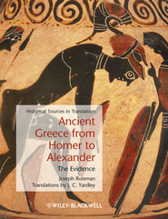 Ancient Greece from Homer to Alexander: The Evidence  -     Edited By: Joseph Roisman     By: J.C. Yardley