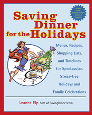 Saving Dinner for the Holidays: Menus, Recipes, Shopping Lists, and Timelines for Spectacular, Stress-free Holid ays and Family Celebrations - eBook  -     By: Leanne Ely