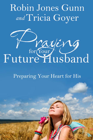 Praying for Your Future Husband: Preparing Your Heart for His - eBook  -     By: Robin Jones Gunn, Tricia Goyer