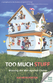 Too Much Stuff: Winning the War Against Clutter  -              By: Kathryn Porter