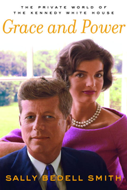 Grace and Power: The Private World of the Kennedy White House - eBook  -     By: Sally Bedell Smith
