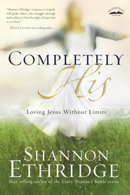 Completely His: Loving Jesus Without Limits - eBook  -     By: Shannon Ethridge