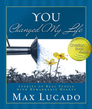 You Changed My Life: Stories of Real People With Remarkable Hearts - eBook  -     By: Max Lucado