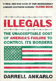 Illegals: The Unacceptable Cost of America's Failure to Control Its Borders - eBook  -     By: Darrell Ankarlo