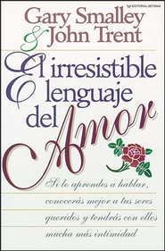 El irresistible lenguaje del amor, The Language of Love  -     By: Dr. Gary Smalley, John Trent