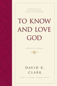 To Know and Love God: Method for Theology - eBook  -     By: David K. Clark