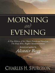 Morning and Evening: A New Edition of the Classic Devotional Based on The Holy Bible, English Standard Version - eBook  -     Edited By: Alistair Begg     By: Charles H. Spurgeon
