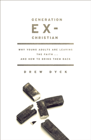 Generation Ex-Christian: Why Young Adults Are Leaving the Faith. . . and How to Bring Them Back - eBook  -     By: Drew Dyck