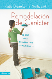 Remodelacion de caracter: 40 Days with a Life Coach to Create the Best You - eBook  -     By: Katie Brazelton, Shelley Leith
