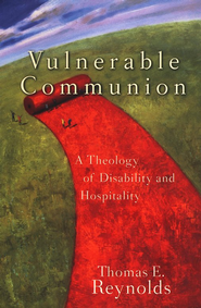 Vulnerable Communion: A Theology of Disability and Hospitality - eBook  -     By: Thomas E. Reynolds