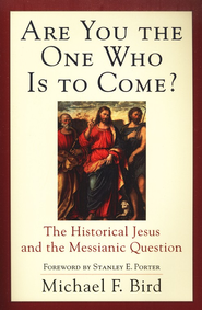 Are You the One Who Is to Come?: The Historical Jesus and the Messianic Question - eBook  -     By: Michael F. Bird
