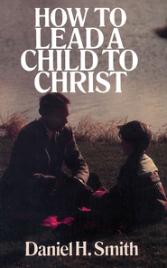 How to Lead a Child to Christ - eBook  -     By: Daniel Smith