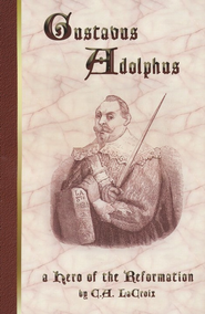 Gustavus Adolphus: A Hero of the Reformation  -     By: C.A. LaCroix