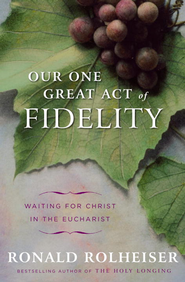 Our One Great Act of Fidelity - eBook  -     By: Ronald Rolheiser