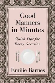 Good Manners in Minutes: Quick Tips for Every Occasion - eBook  -     By: Emilie Barnes