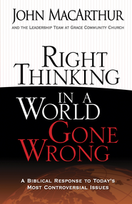 Right Thinking in a World Gone Wrong: A Biblical Response to Today's Most Controversial Issues - eBook  -     By: John MacArthur