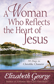A Woman Who Reflects the Heart of Jesus: 30 Days to Christlike Character - eBook  -     By: Elizabeth George