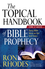 The Topical Handbook of Bible Prophecy: Find It Quick...Every Bible Verse on the End Times - eBook  -     By: Ron Rhodes