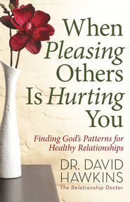 When Pleasing Others Is Hurting You: Finding God's Patterns for Healthy Relationships - eBook  -     By: David Hawkins