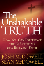 The Unshakable Truth: How You Can Experience the 12 Essentials of a Relevant Faith - eBook  -     By: Josh McDowell, Sean McDowell