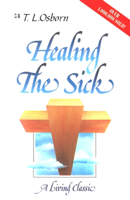 Healing the Sick: A Living Classic - eBook  -     By: T.L. Osborn