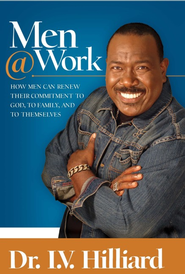 Men at Work: How Men Can Renew Their Commitments to God, to Family, and to Themselves - eBook  -     By: Dr. I.V. Hilliard