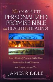 Complete Personalized Promise on Health and Healing: Every Healing Promise in the Bible, Personalized and Written as a Prayer Just for You! - eBook  -     By: James Riddle