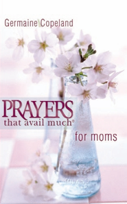 Prayers That Avail Much Moms (pocket edition) - eBook  -     By: Germaine Copeland