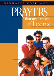 Prayers That Avail Much for Teens - eBook  -     By: Germaine Copeland