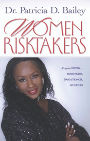 Women Risktakers: It's Your Destiny...Reach Higher, Stand Stronger, Press Harder - eBook  -     By: Dr. Patricia D. Bailey