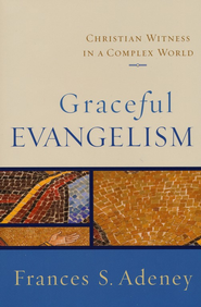 Graceful Evangelism: Christian Witness in a Complex World - eBook  -     By: Frances S. Adeney