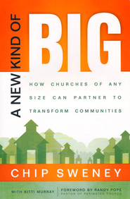 New Kind of Big, A: How Churches of Any Size Can Partner to Transform Communities - eBook  -     By: Chip Sweney, Kitti Murray