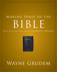 Making Sense of the Bible: One of Seven Parts from Grudem's Systematic Theology - eBook  -     By: Wayne Grudem