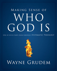 Making Sense of Who God Is: One of Seven Parts from Grudem's Systematic Theology - eBook  -     By: Wayne Grudem