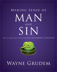 Making Sense of Man and Sin: One of Seven Parts from Grudem's Systematic Theology - eBook  -     By: Wayne Grudem