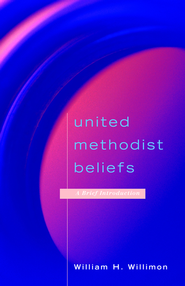 United Methodist Beliefs: A Brief Introduction - eBook  -     By: William H. Willimon