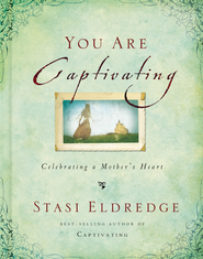 You Are Captivating: Celebrating a Mother's Heart - eBook  -     By: John Eldredge, Stasi Eldredge