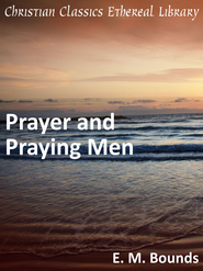 Prayer and Praying Men - eBook  -     By: E.M. Bounds