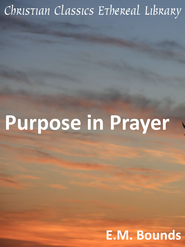 Purpose in Prayer - eBook  -     By: E.M. Bounds