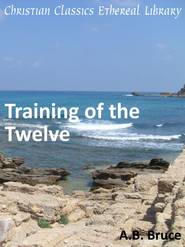 Training of the Twelve - eBook  -     By: Alexander Balmain Bruce