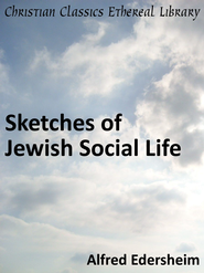 Sketches of Jewish Social Life - eBook  -     By: Alfred Edersheim